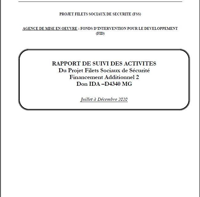 RAPPORT DE SUIVI DES ACTIVITES DU PROJET FILETS SOCIAUX DE SECURITE FINANCEMENT ADDITIONNEL 2 DON IDA –D4340 MG (Juillet à Décembre 2020)